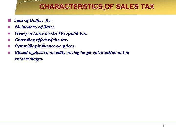 CHARACTERSTICS OF SALES TAX n Lack of Uniformity. n Multiplicity of Rates n