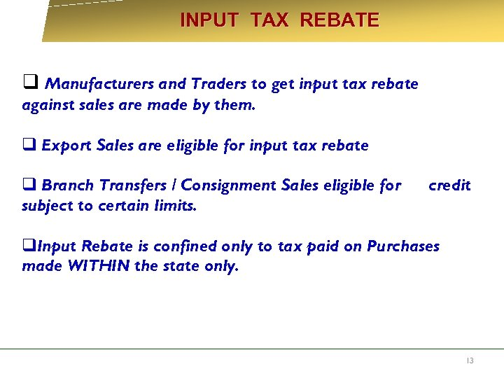 INPUT TAX REBATE q Manufacturers and Traders to get input tax rebate against