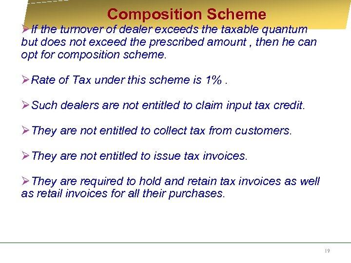 Composition Scheme ØIf the turnover of dealer exceeds the taxable quantum but does