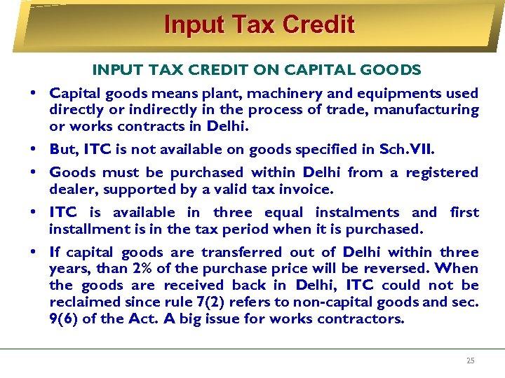 Input Tax Credit • • • INPUT TAX CREDIT ON CAPITAL GOODS Capital goods