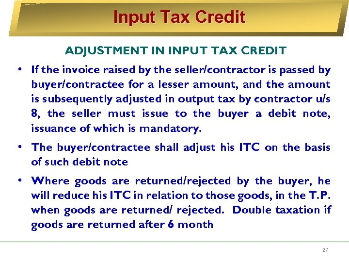Input Tax Credit ADJUSTMENT IN INPUT TAX CREDIT • If the invoice raised by