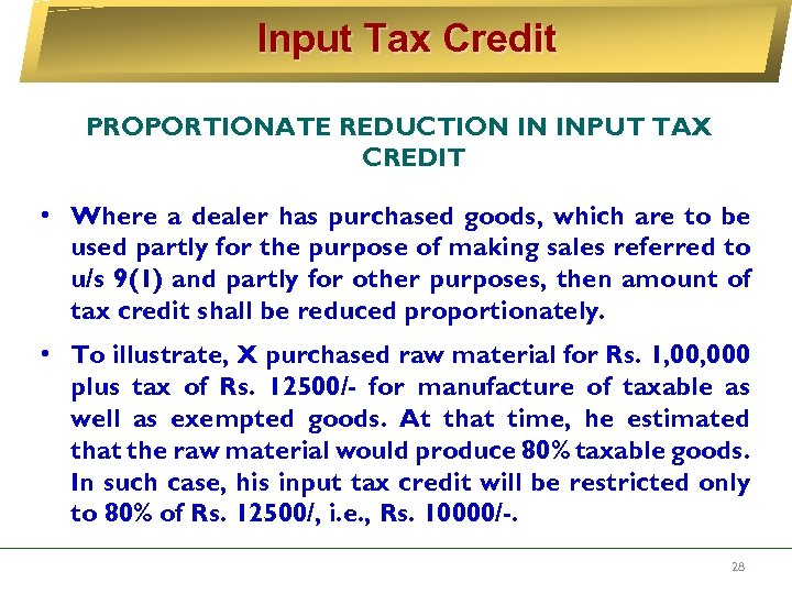 Input Tax Credit PROPORTIONATE REDUCTION IN INPUT TAX CREDIT • Where a dealer has