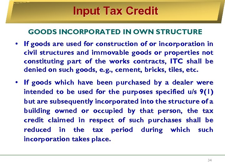 Input Tax Credit GOODS INCORPORATED IN OWN STRUCTURE • If goods are used for