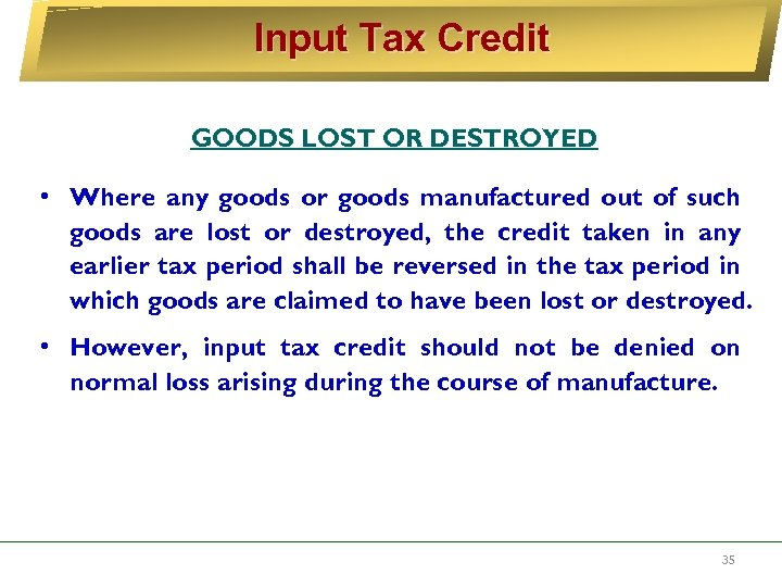 Input Tax Credit GOODS LOST OR DESTROYED • Where any goods or goods manufactured