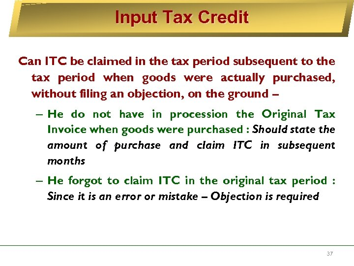 Input Tax Credit Can ITC be claimed in the tax period subsequent to the