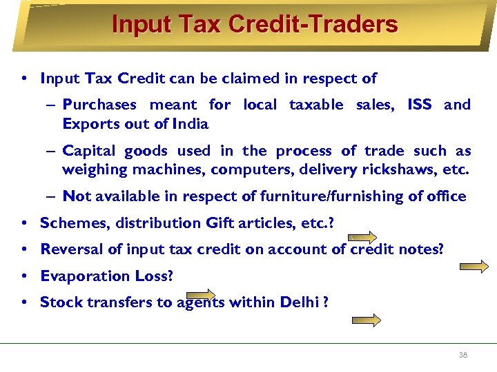 Input Tax Credit-Traders • Input Tax Credit can be claimed in respect of –