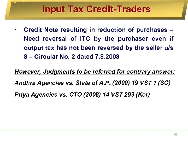 Input Tax Credit-Traders • Credit Note resulting in reduction of purchases – Need reversal