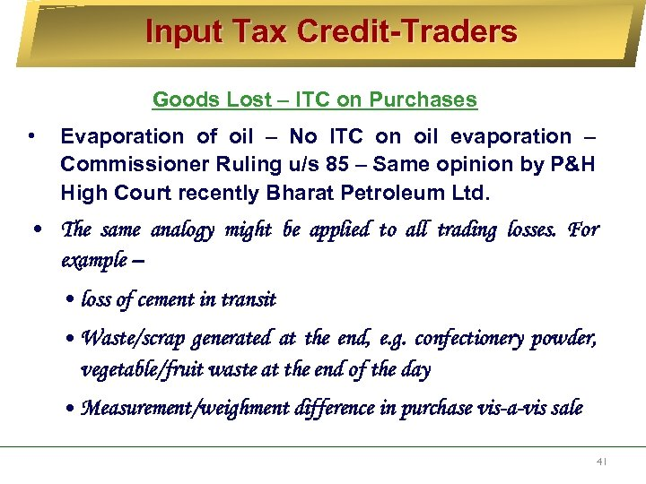 Input Tax Credit-Traders Goods Lost – ITC on Purchases • Evaporation of oil –