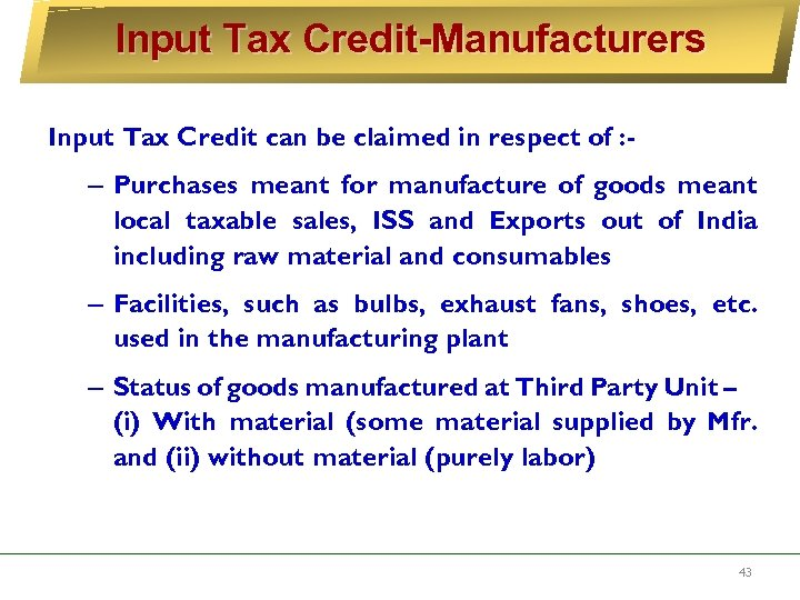Input Tax Credit-Manufacturers Input Tax Credit can be claimed in respect of : -