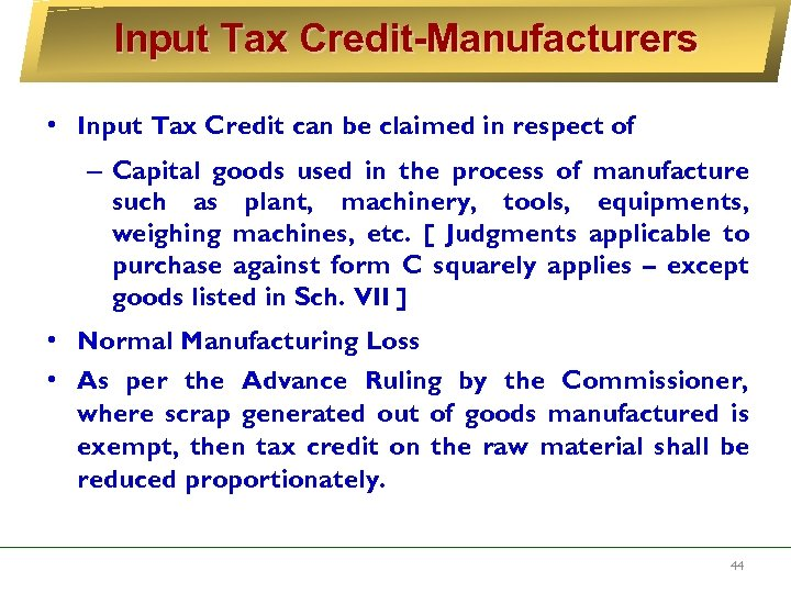 Input Tax Credit-Manufacturers • Input Tax Credit can be claimed in respect of –