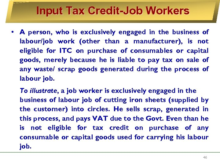 Input Tax Credit-Job Workers • A person, who is exclusively engaged in the business