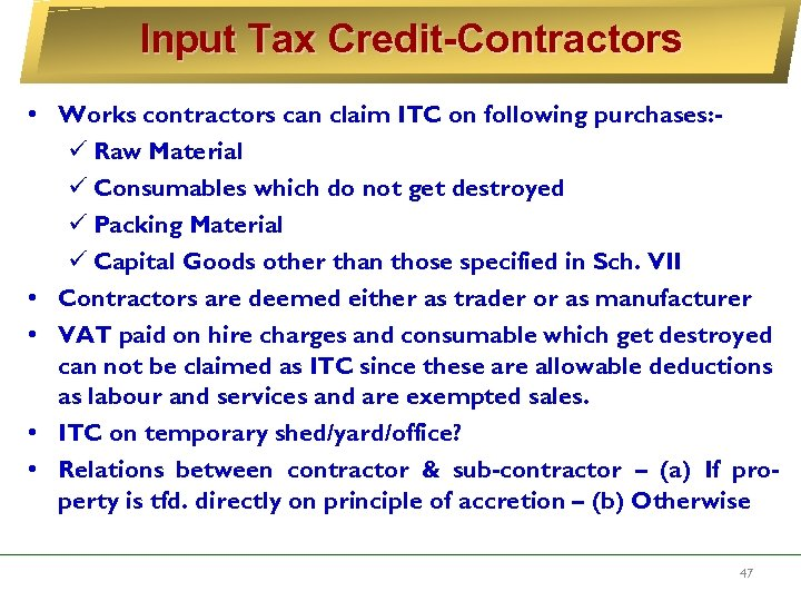Input Tax Credit-Contractors • Works contractors can claim ITC on following purchases: ü Raw