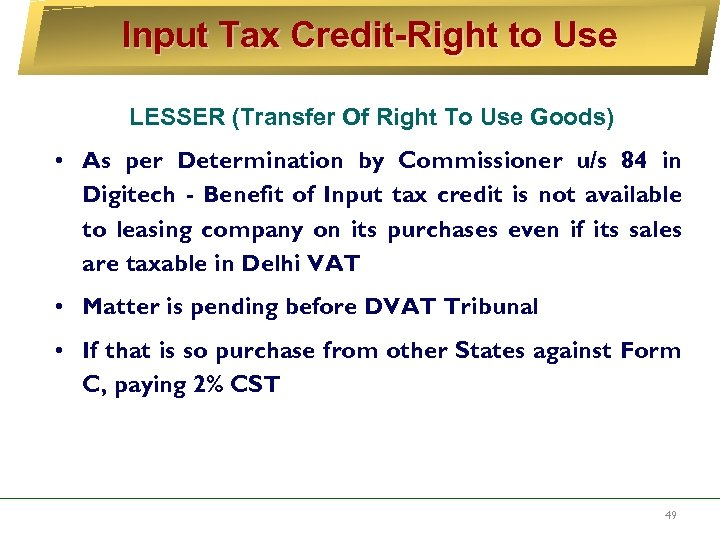 Input Tax Credit-Right to Use LESSER (Transfer Of Right To Use Goods) • As