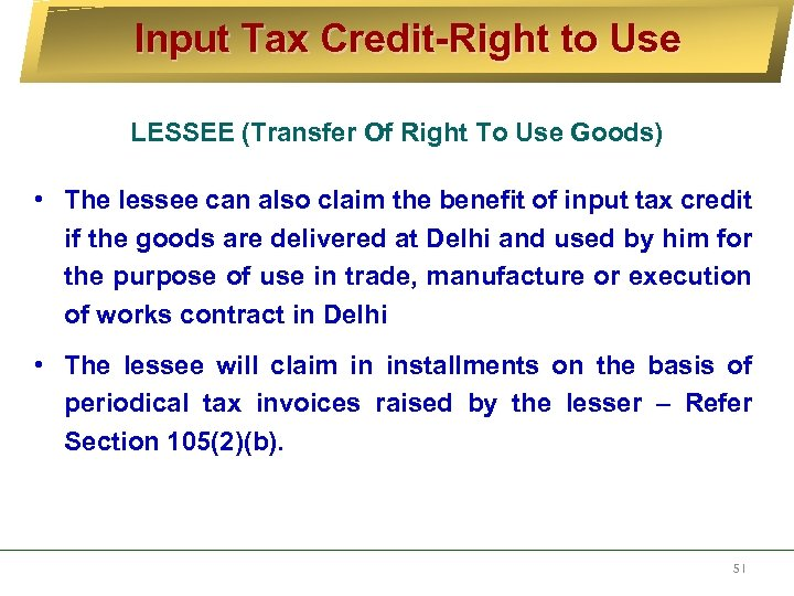 Input Tax Credit-Right to Use LESSEE (Transfer Of Right To Use Goods) • The