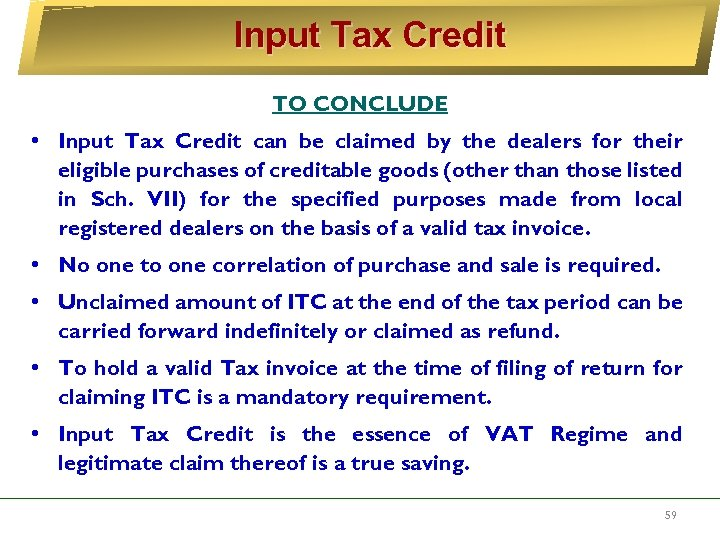 Input Tax Credit TO CONCLUDE • Input Tax Credit can be claimed by the
