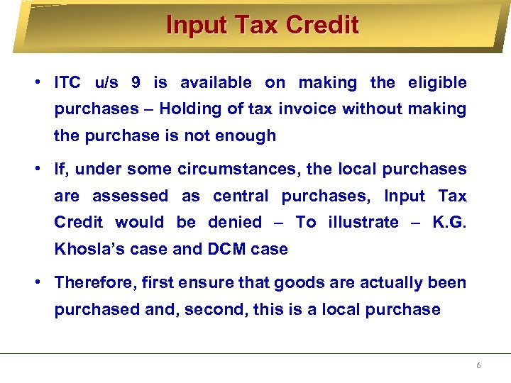 Input Tax Credit • ITC u/s 9 is available on making the eligible purchases