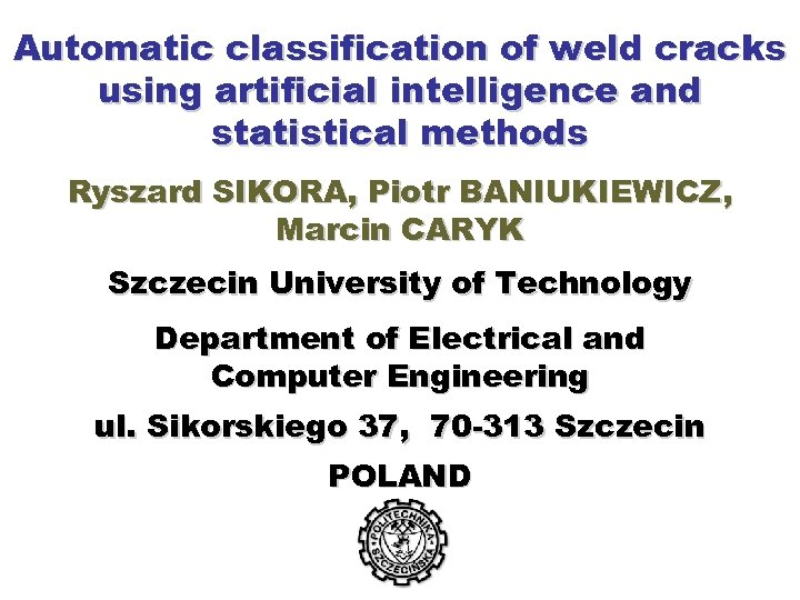 Automatic classification of weld cracks using artificial intelligence and statistical methods Ryszard SIKORA, Piotr