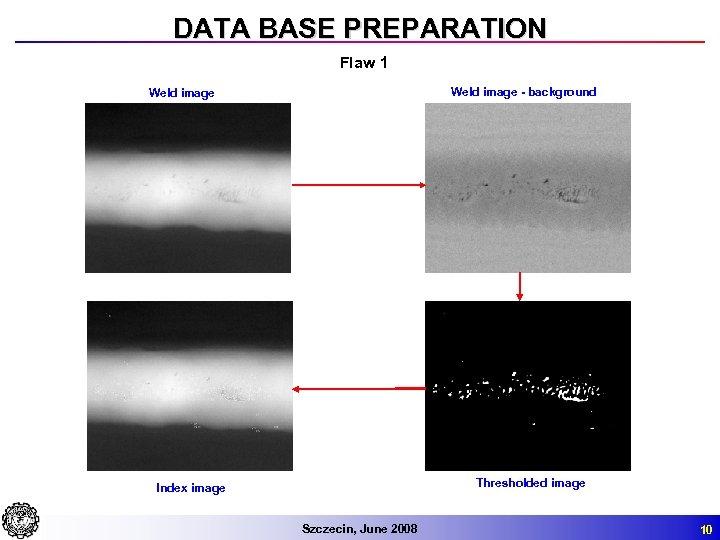 DATA BASE PREPARATION Flaw 1 Weld image - background Weld image Thresholded image Index