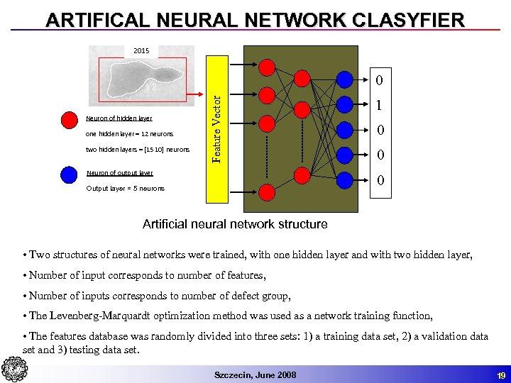 ARTIFICAL NEURAL NETWORK CLASYFIER 2015 Neuron of hidden layer one hidden layer = 12