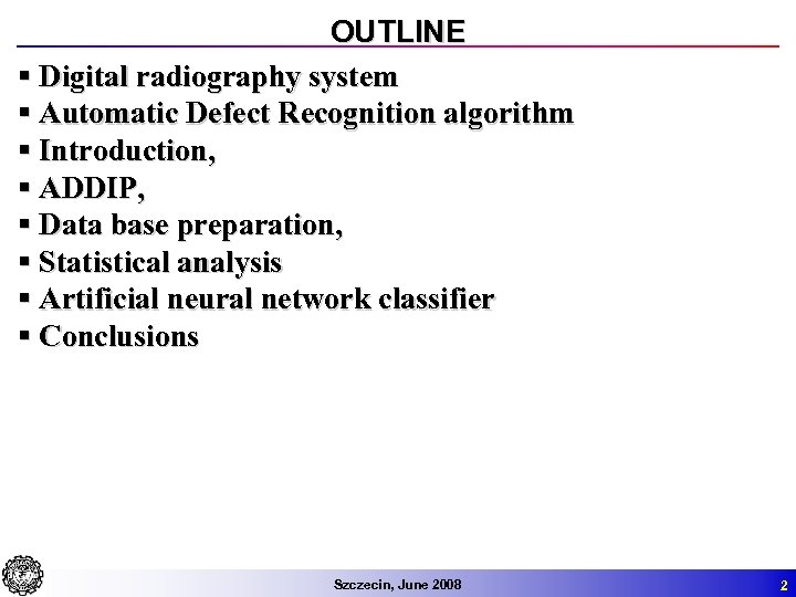 OUTLINE § Digital radiography system § Automatic Defect Recognition algorithm § Introduction, § ADDIP,