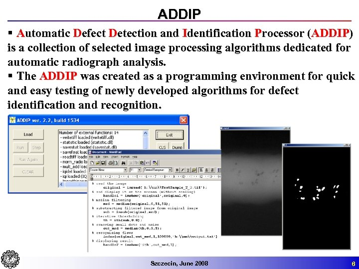 ADDIP § Automatic Defect Detection and Identification Processor (ADDIP) is a collection of selected