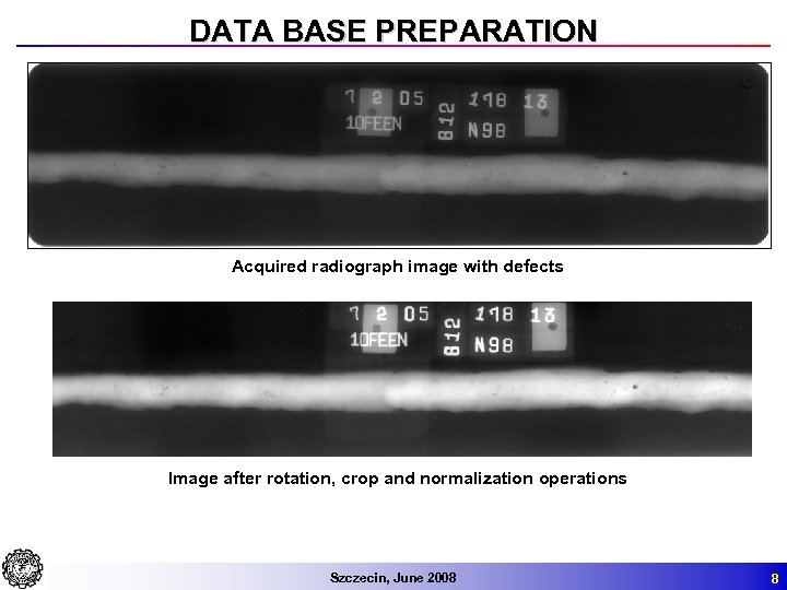 DATA BASE PREPARATION Acquired radiograph image with defects Image after rotation, crop and normalization