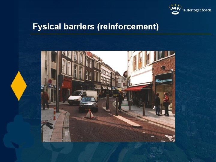 Fysical barriers (reinforcement)