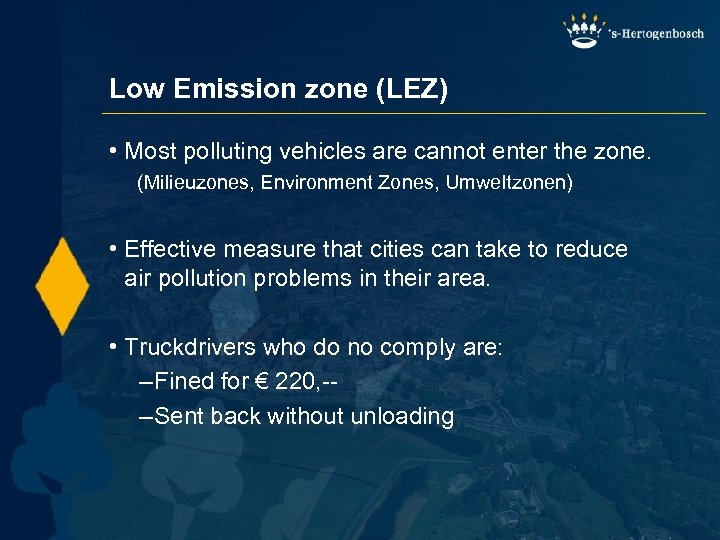 Low Emission zone (LEZ) • Most polluting vehicles are cannot enter the zone. (Milieuzones,