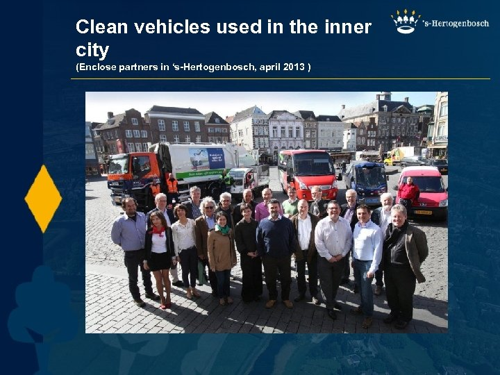 Clean vehicles used in the inner city (Enclose partners in 's-Hertogenbosch, april 2013 )