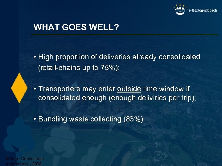WHAT GOES WELL? • High proportion of deliveries already consolidated (retail-chains up to 75%);