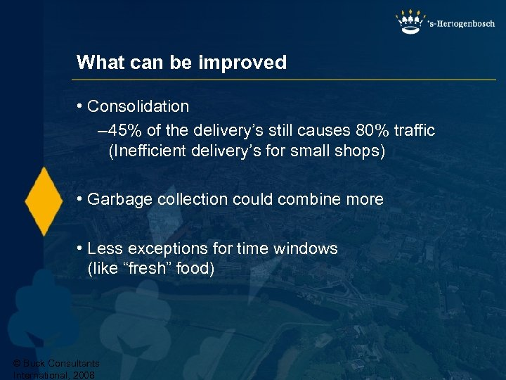 What can be improved • Consolidation – 45% of the delivery's still causes 80%