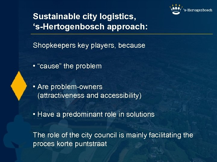 """Sustainable city logistics, 's-Hertogenbosch approach: Shopkeepers key players, because • """"cause"""" the problem •"""