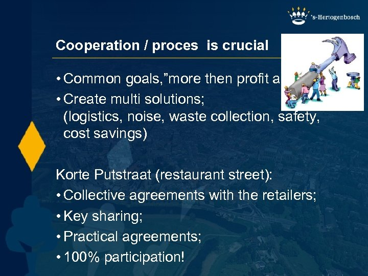 """Cooperation / proces is crucial • Common goals, """"more then profit alone""""; • Create"""