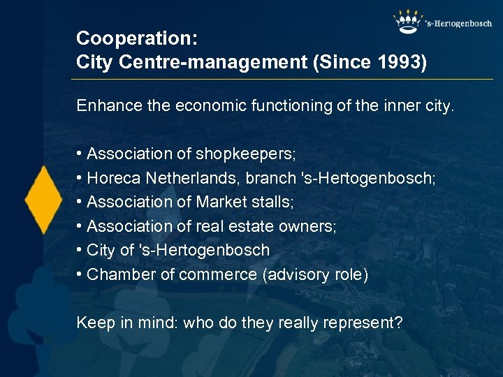Cooperation: City Centre-management (Since 1993) Enhance the economic functioning of the inner city. •