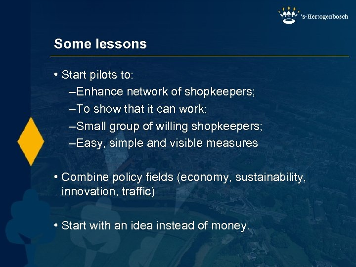 Some lessons • Start pilots to: – Enhance network of shopkeepers; – To show