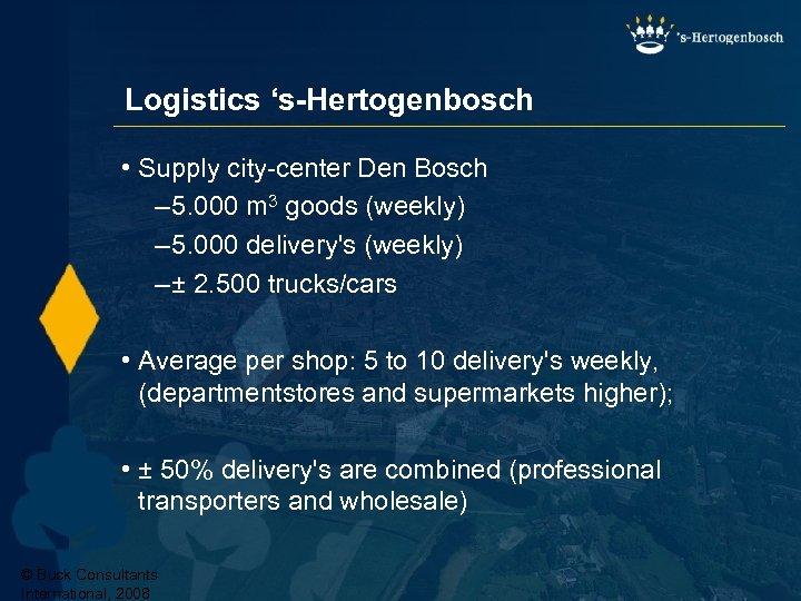 Logistics 's-Hertogenbosch • Supply city-center Den Bosch – 5. 000 m 3 goods (weekly)