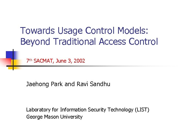 Towards Usage Control Models: Beyond Traditional Access Control 7 th SACMAT, June 3, 2002