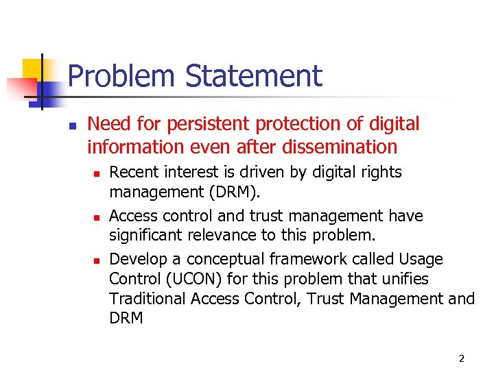 Problem Statement n Need for persistent protection of digital information even after dissemination n