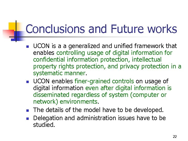 Conclusions and Future works n n UCON is a a generalized and unified framework