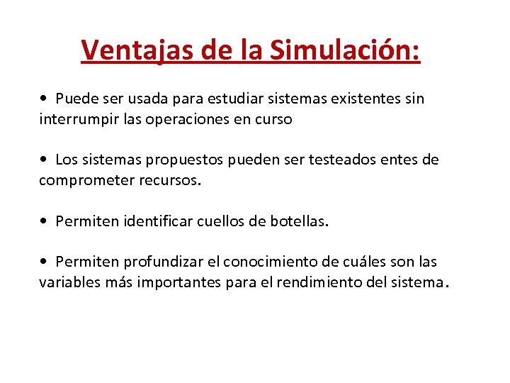 Ventajas de la Simulación: • Puede ser usada para estudiar sistemas existentes sin interrumpir