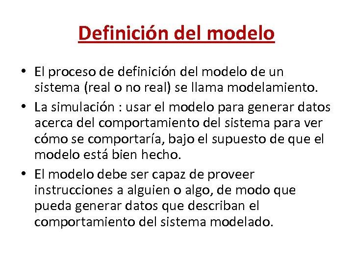 Definición del modelo • El proceso de definición del modelo de un sistema (real
