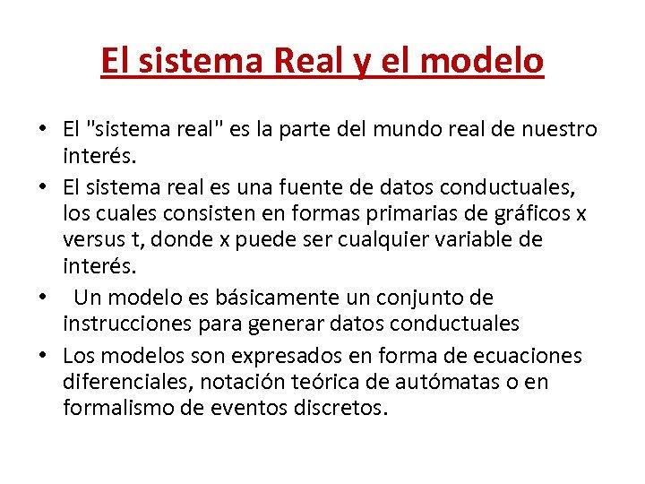 El sistema Real y el modelo • El