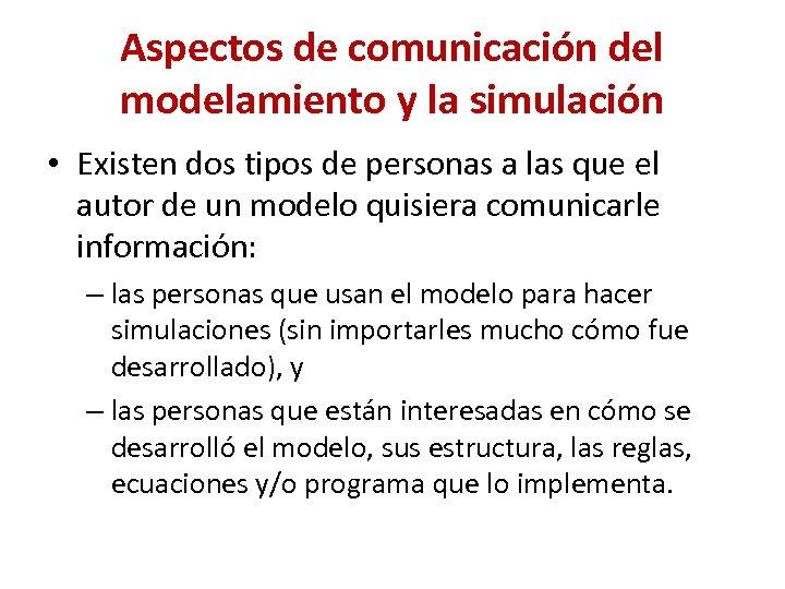 Aspectos de comunicación del modelamiento y la simulación • Existen dos tipos de personas