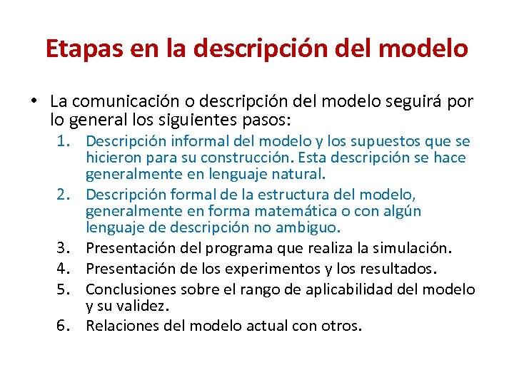 Etapas en la descripción del modelo • La comunicación o descripción del modelo seguirá