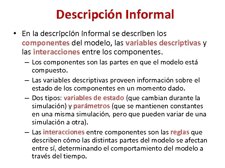 Descripción Informal • En la descripción informal se describen los componentes del modelo, las