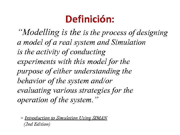 """Definición: """"Modelling is the process of designing a model of a real system and"""