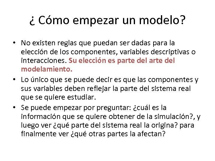 ¿ Cómo empezar un modelo? • No existen reglas que puedan ser dadas para
