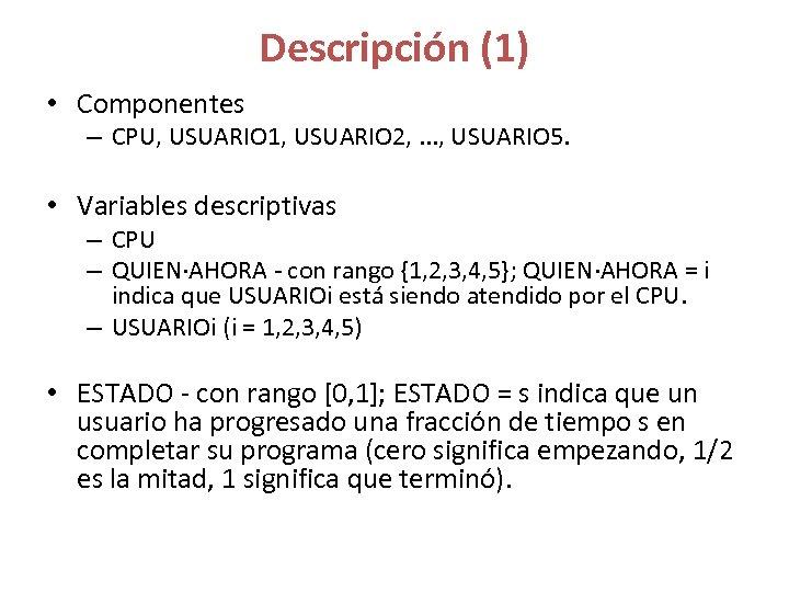 Descripción (1) • Componentes – CPU, USUARIO 1, USUARIO 2, . . . ,