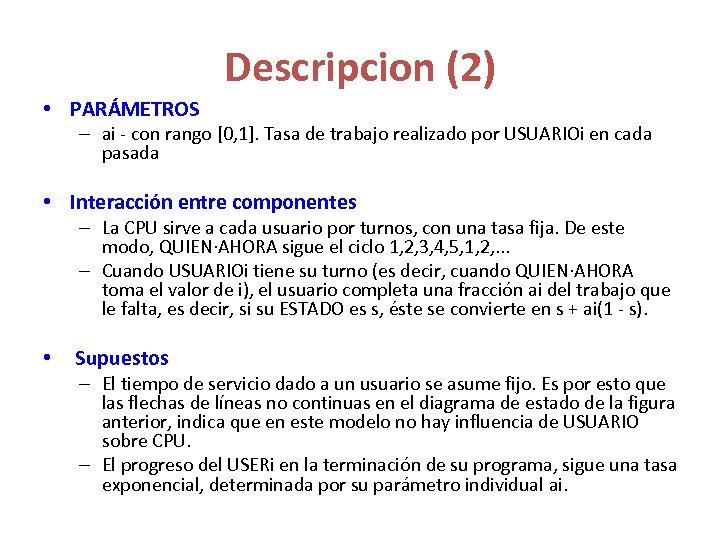 Descripcion (2) • PARÁMETROS – ai - con rango [0, 1]. Tasa de trabajo