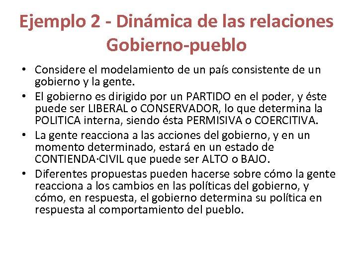 Ejemplo 2 - Dinámica de las relaciones Gobierno-pueblo • Considere el modelamiento de un